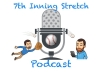 The 7th Inning Stretch Podcast #35: Tomorrow Starts Today